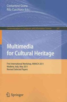 Multimedia for Cultural Heritage: First International Workshop, MM4CH 2011, Modena, Italy, May 3, 2011, Revised S...