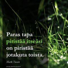 Paras tapa piristää itseäsi on piristää jotakuta toista. Mark Twain, Buddhism, Compassion, Wise Words, Life Is Good, Qoutes, Thoughts, Sayings, Quote