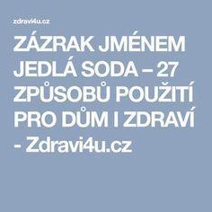 ZÁZRAK JMÉNEM JEDLÁ SODA – 27 ZPŮSOBŮ POUŽITÍ PRO DŮM I ZDRAVÍ - Zdravi4u.cz Health Fitness, Fitness, Health And Fitness