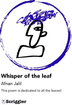 Whisper of the leaf by Afnan Jalil https://scriggler.com/detailPost/story/116782 This poem is dedicated to all the leaves!