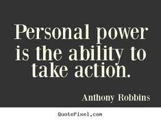 Inspirational+quotes+-+Personal+power+is+the+ability+to+take+action.