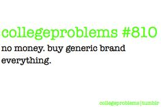 Collegeproblems....I literally live by this and coupons. Dollar Tree, Walgreens and Walmart alll da time!