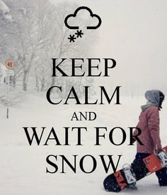 KEEP CALM AND WAIT FOR SNOW. Another original poster design created with the Keep Calm-o-matic. Buy this design or create your own original Keep Calm design now. I Love Snow, I Love Winter, Winter Fun, Winter Sports, Winter Snow, Snow Fun, Ski Et Snowboard, Snowboard Girl, Skier