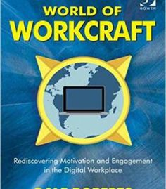 World Of Workcraft: Rediscovering Motivation And Engagement In The Digital Workplace PDF