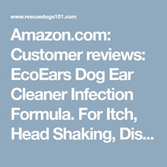 Amazon.com: Customer reviews: EcoEars Dog Ear Cleaner Infection Formula. For Itch, Head Shaking, Discharge & Smell. Natural Multi Symptom Ear Cleaner for Cleaning Away Most Dog Ear Problems. 100% Guaranteed.
