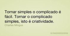 Tornar simples o complicado é fácil. Tornar o complicado simples, isto é criatividade. (...) https://www.frasesparaface.com.br/tornar-simples-o-complicado-e-facil-tornar-o/