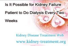 Is it possible for kidney failure patient to do dialysis every two weeks ? In fact, for kidney failure patients they should do the dialysis according to the patient's construction instead of reduce the dialysis times by themselves. But that not means they cannot reduce the dialysis times, i mean as long as the patient's condition got improved they can get a chance to lower their dialysis times.