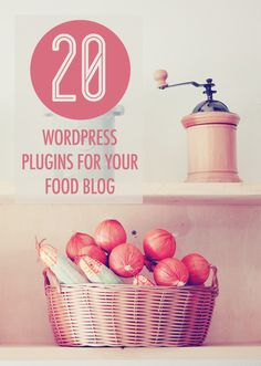 20 wordpress plugins for food bloggers | food bloggers of canada (great tips here for ALL bloggers)