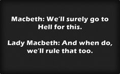 Macbeth: We'll surely go to Hell for this. Lady Macbeth: And when do, we'll rule that too.