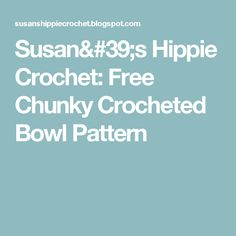 Susan's Hippie Crochet: Free Chunky Crocheted Bowl Pattern