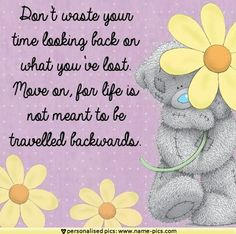 Tatty Teddy ~ Don't waste your time looking back. ...