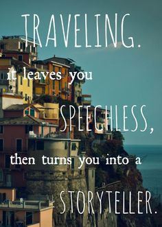 Traveling... It Leaves You Speechless, Then Turns You Into a Storyteller.