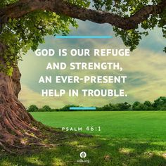 """""""God is our refuge and strength, an ever-present help in trouble."""" Psalm 46:1"""
