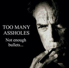 Clint Eastwood Too Many Assholes. Not Enough Bullets… Meme Movie Quotes, Funny Quotes, Life Quotes, Asshole Quotes, Honesty Quotes, Respect Quotes, Joker Quotes, Humor Quotes, Clint Eastwood Quotes