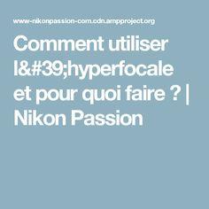 Comment utiliser l'hyperfocale et pour quoi faire ?   Nikon Passion