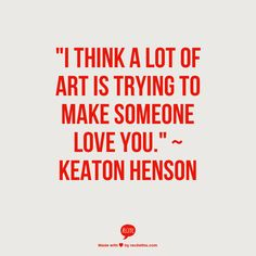 """""""I think a lot of art is trying to make someone love you."""" ~Keaton Henson #Drawn #Inspo"""