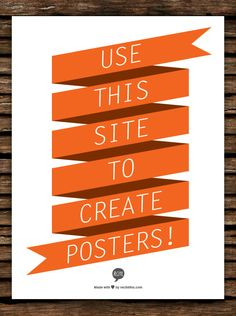 Type in an word or phrase or quote and this site turns it into a poster!