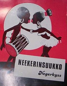 Racist things from Finland - Nigger's Kiss candy. This is chocolate candy. They had to change the name in 2001 to Brunberg's kiss because the original name was too racist. There was other companies than Brunberg making these kinds of sweets as early as