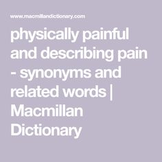 Comprehensive list of synonyms for physically painful and describing pain, by Macmillan Dictionary and Thesaurus Words For Writers, Macmillan Dictionary, Pain Scale, British Spelling, Descriptive Words, Physical Pain, Words To Describe, Chronic Pain