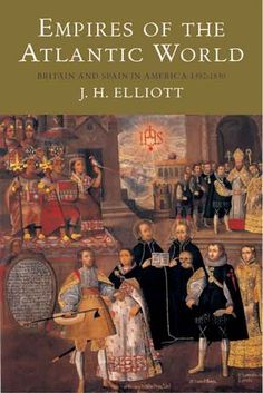 Empires of the Atlantic World: Britain and Spain in America 1492-1830 by J.H. Elliott✓