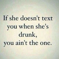 Flirting dating humor. If she doesn't text you when she's drunk you ain't the one Lol. Flirting dating humor. If she doesn't text you when she's drunk you ain't the one Dating Humor Quotes, Divorce Quotes, Funny Quotes, Life Quotes, Humour Quotes, Friend Quotes, Laugh Quotes, Dating Memes, Quotable Quotes