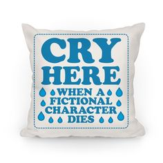Oh finally, a pillow specifically designed to soak up your fangirl tears! Do you love books and/or reading? Are you a fangirl? Then you have definitely cried over the death of a fictional character. Just go ahead and cry into this pillow and mourn his/her death. We know it's hard, but we are here to help!