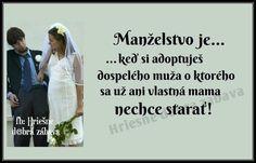 Manželství je...když si adoptuješ dospělého muže, o kterého se už ani vlastní máma nechce starat!