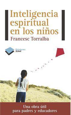 Torralba, F. Inteligencia espiritual en los niños. Barcelona: Plataforma, 2012