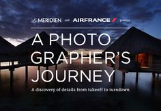 A Photographer's Journey: Our latest creation for Air France USA and Le Méridien France Usa, Air France, Journey, Copywriting, Discovery, Communication, Marketing, The Journey, Communication Illustrations