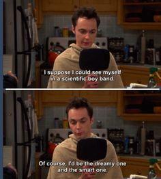 Sure you would, Sheldon. Sure you would.
