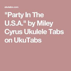 """""""Party In The U.S.A."""" by Miley Cyrus Ukulele Tabs on UkuTabs"""