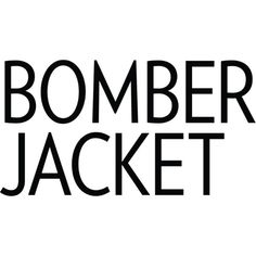 Bomber Jacket text ❤ liked on Polyvore featuring text, words, backgrounds, quotes, phrase and saying