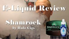 E-Juice Review - Shamrock by Halo Cigs