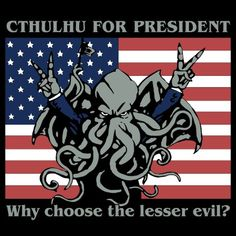Top 116 Images You Won't Believe Aren't Photoshopped Cthulhu for President. Why choose the lesser evil?Cthulhu for President. Why choose the lesser evil? Lovecraft Cthulhu, Hp Lovecraft, Le Kraken, Lovecraftian Horror, Call Of Cthulhu, Horror Art, Horror Movies, Best Funny Pictures, Funny Pics