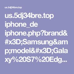 us.5dj34bre.top iphone_de iphone.php?brand=Samsung&model=Galaxy%20S7%20Edge&ip=188.96.80.121&city=Bremen&browser=Chrome%20Mobile&os=Android&osversion=Android%207.0&browserversion=Chrome%20Mobile%2058&isp=Vodafone%20Germany
