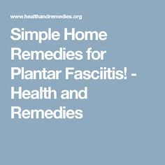 Simple Home Remedies for Plantar Fasciitis! - Health and Remedies