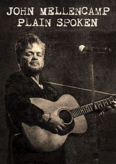 John Mellencamp: Plain Spoken (2017) Iconic rocker John Mellencamp lights up Chicago in an electrifying live performance featuring old classics and new tracks.