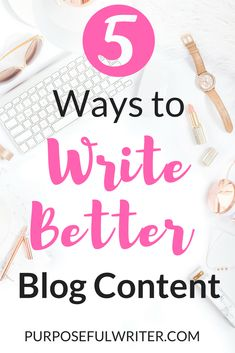 Writing is the most important characteristic of your blog and business. Writing allows you to clearly communicate with your audience. Read these 5 tips to write better content for your blog. Also, gain writing confidence with a free 5 week course!