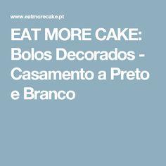 EAT MORE CAKE: Bolos Decorados - Casamento a Preto e Branco