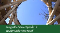 Episode 43: Reciprocal Frame Roof - Tony Wrench: How to build a reciprocal frame roof. With Tony Wrench.