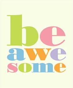 BE AWESOME - this colorful inspirational saying is available on poster prints, mugs, bags, shirts and more.