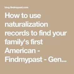 How to use naturalization records to find your family's first American - Findmypast - Genealogy, Ancestry, History blog from Findmypast