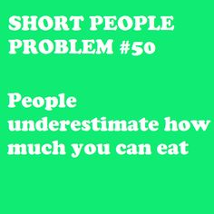 Haha, people think since I'm small I must not eat very much. But I actually eat way more than most of my friends.I'm always finishing their food. I can eat just as much or more than my dad. Short People Problems, Short Girl Problems, Haley Lu Richardson, Short Person, Normal Person, Thing 1, Struggle Is Real, It Goes On, I Can Relate