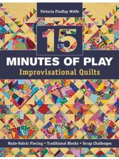15 Minutes of Play - Improvisational Quilts | InterweaveStore.com