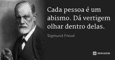 Cada pessoa é um abismo. Dá vertigem olhar dentro delas. — Sigmund Freud