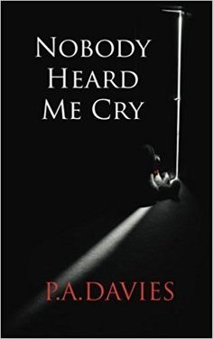 Bits about Books - Book Reviews/Nobody Heard Me Cry - P.A. Davies