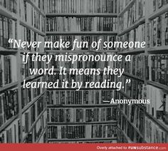 All the words I mispronounce I learned from books, yes Great Quotes, Quotes To Live By, Me Quotes, Inspirational Quotes, Quotes Pics, Funny Book Quotes, Start Quotes, Motivational, Book Memes