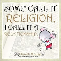 Some call it Religion, I called it a Relationship.