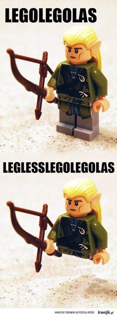 Legless-Legolegolas... Seriously, just 2 weeks ago, I had a situation where I put my legs on the couch and I said I'm leg less, but not legolas so don't be confused. So weird!