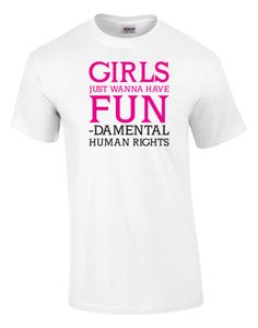 Girls Just Wanna Have Fun Feminist Printed Tee